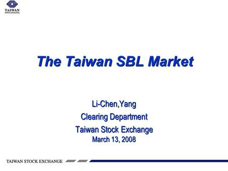 The Taiwan SBL Market Li-Chen,Yang Clearing Department Taiwan Stock Exchange March 13, 2008.