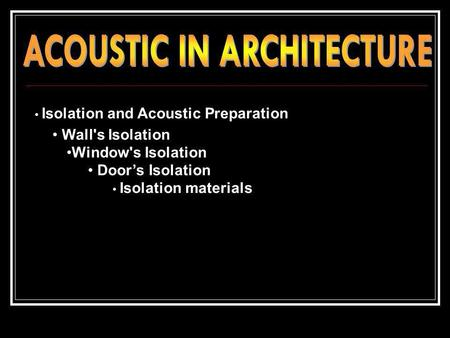 Isolation and Acoustic Preparation Wall's Isolation Window's Isolation Doors Isolation Isolation materials.