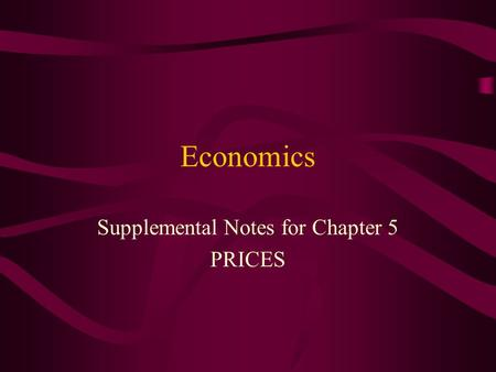 Economics Supplemental Notes for Chapter 5 PRICES.