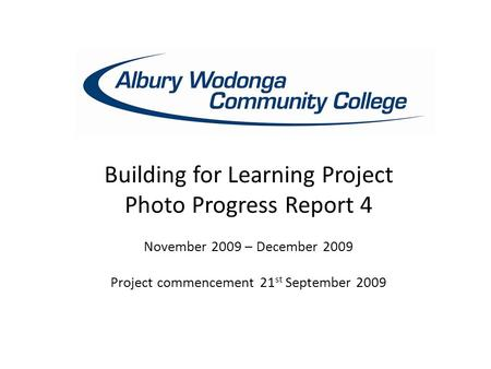 Building for Learning Project Photo Progress Report 4 November 2009 – December 2009 Project commencement 21 st September 2009.
