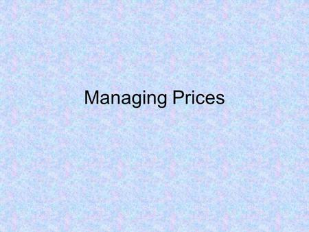 Managing Prices. How are price system limitations dealt with? The price systems limitations sometimes lead governments to intervene in the market. Governments.