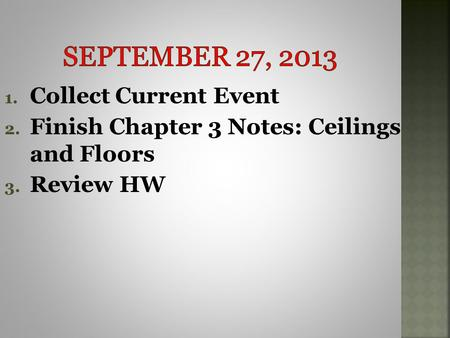 1. Collect Current Event 2. Finish Chapter 3 Notes: Ceilings and Floors 3. Review HW.