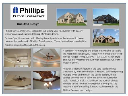 Phillips Development, Inc. specializes in building very fine homes with quality workmanship and custom detailing of interior design. Custom Spec Homes.