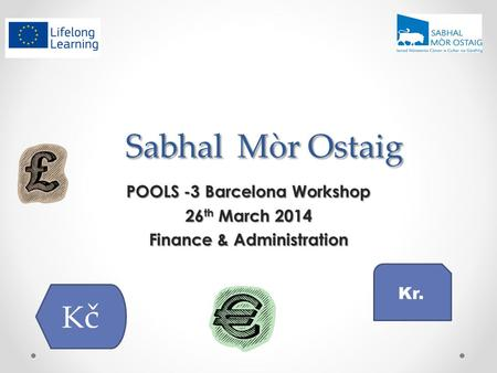 Sabhal Mòr Ostaig POOLS -3 Barcelona Workshop 26 th March 2014 Finance & Administration KčKč Kr.
