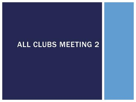 ALL CLUBS MEETING 2. Dont publicize until you have received an email saying your event has been approved Turning in forms early = more publicity time.