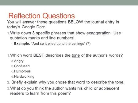 Reflection Questions You will answer these questions BELOW the journal entry in today's Google Doc: Write down 3 specific phrases that show exaggeration.