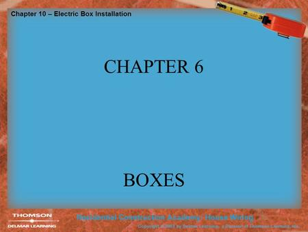 Chapter 10 – Electric Box Installation CHAPTER 6 BOXES.