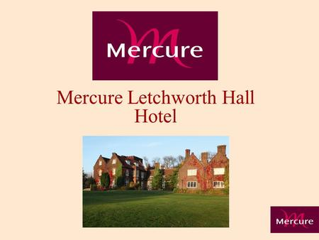 Mercure Letchworth Hall Hotel. History Accor Hotels 90 Countries 15 Brands Over 4,000 Hotels 150,000 Employees Nearly 500,000 bedrooms.