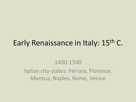 Early Renaissance in Italy: 15th C.