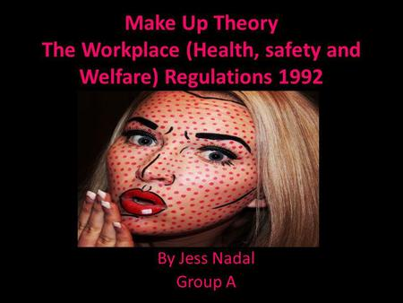 Make Up Theory The Workplace (Health, safety and Welfare) Regulations 1992 By Jess Nadal Group A.
