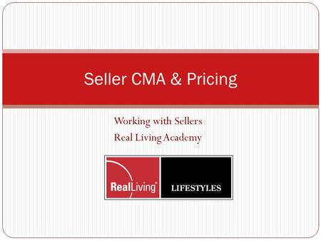 Working with Sellers Real Living Academy Seller CMA & Pricing.