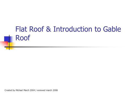 Flat Roof & Introduction to Gable Roof
