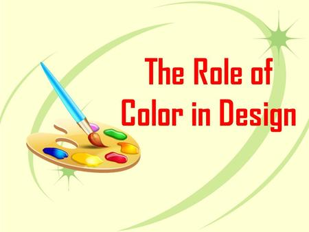 The Role of Color in Design. Warm Colors Warm colors: red, orange, and yellow –Red and orange conveys the most warmth –Warm colors are suitable for.