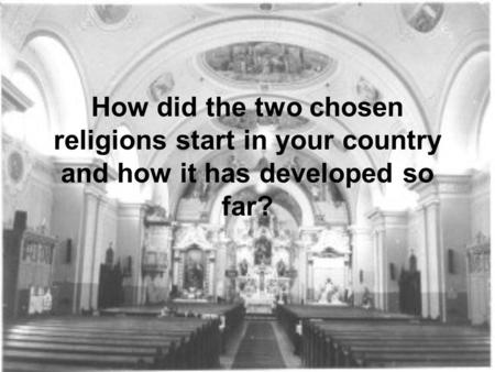 How did the two chosen religions start in your country and how it has developed so far?