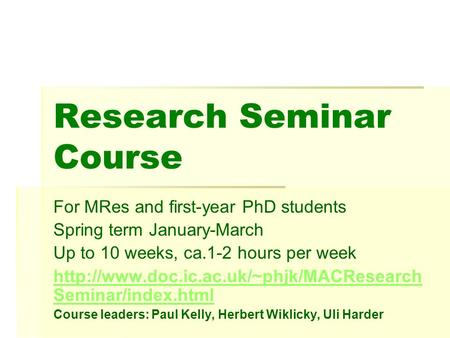Research Seminar Course For MRes and first-year PhD students Spring term January-March Up to 10 weeks, ca.1-2 hours per week