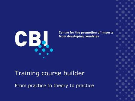 Training course builder From practice to theory to practice.