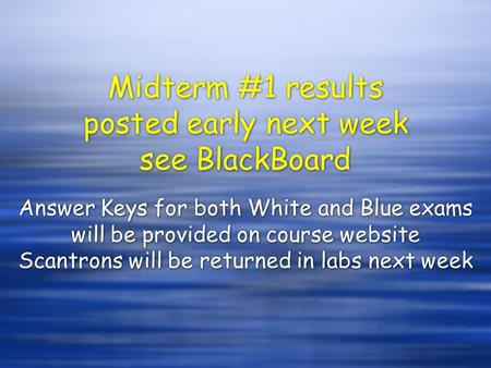 Midterm #1 results posted early next week see BlackBoard Answer Keys for both White and Blue exams will be provided on course website Scantrons will be.