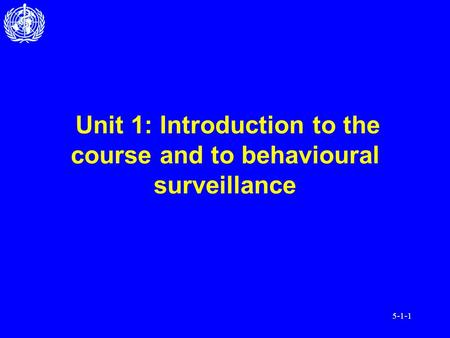 5-1-1 Unit 1: Introduction to the course and to behavioural surveillance.