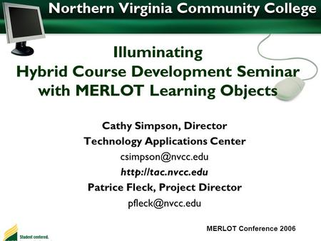 Cathy Simpson, Director Technology Applications Center  Patrice Fleck, Project Director MERLOT Conference.