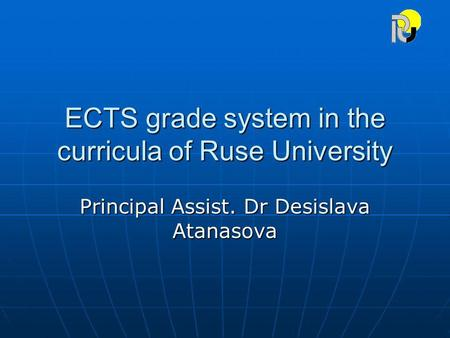ECTS grade system in the curricula of Ruse University Principal Assist. Dr Desislava Atanasova.
