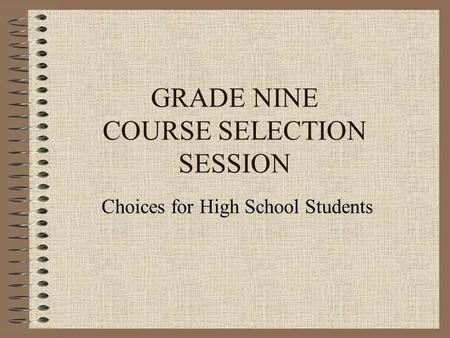 GRADE NINE COURSE SELECTION SESSION Choices for High School Students.