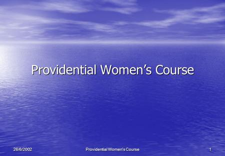 Providential Women's Course126/6/2002 Providential Womens Course.