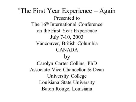 The First Year Experience – Again Presented to The 16 th International Conference on the First Year Experience July 7-10, 2003 Vancouver, British Columbia.