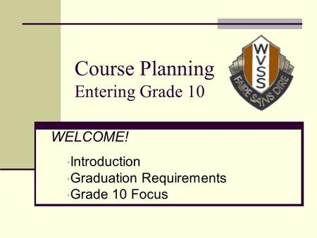 Course Planning Entering Grade 10 WELCOME! Introduction Graduation Requirements Grade 10 Focus.