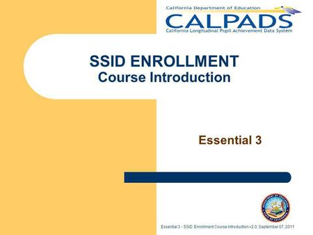 Essential 3 - SSID Enrollment Course Introduction v2.0, September 07, 2011 SSID ENROLLMENT Course Introduction Essential 3.