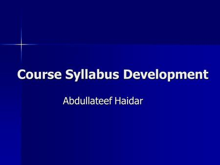 Course Syllabus Development Abdullateef Haidar. Contents Introduction Introduction Some considerations Some considerations Components of course syllabus.
