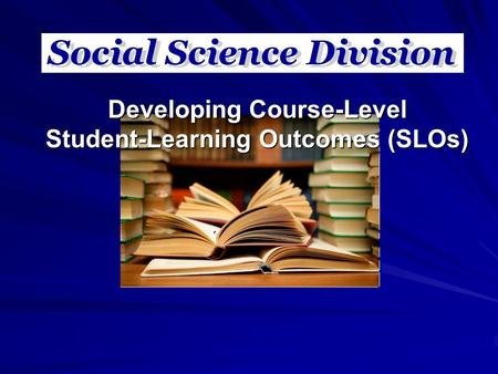 Developing Course-Level Student-Learning Outcomes (SLOs)