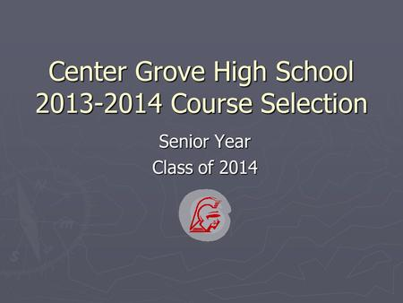 Center Grove High School 2013-2014 Course Selection Senior Year Class of 2014.