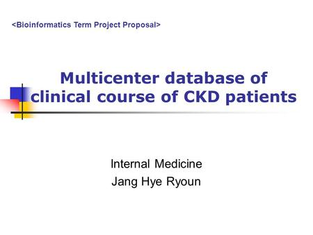 Multicenter database of clinical course of CKD patients Internal Medicine Jang Hye Ryoun.