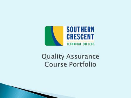 Quality Assurance Course Portfolio. Please provide the following information in the box to the right: Your name Your course Course title Your CRN The.