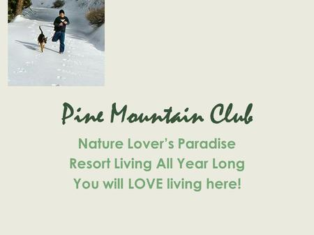 Pine Mountain Club Nature Lovers Paradise Resort Living All Year Long You will LOVE living here!