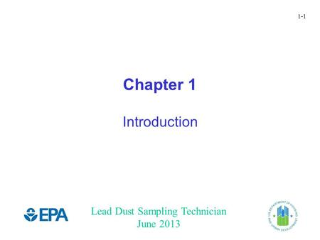 Lead Dust Sampling Technician June 2013 1-1 Chapter 1 Introduction.