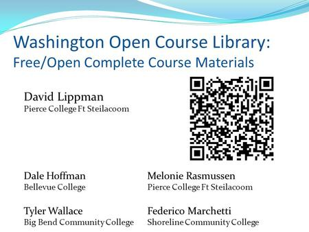 Washington Open Course Library: Free/Open Complete Course Materials David Lippman Pierce College Ft Steilacoom Dale HoffmanMelonie Rasmussen Bellevue CollegePierce.