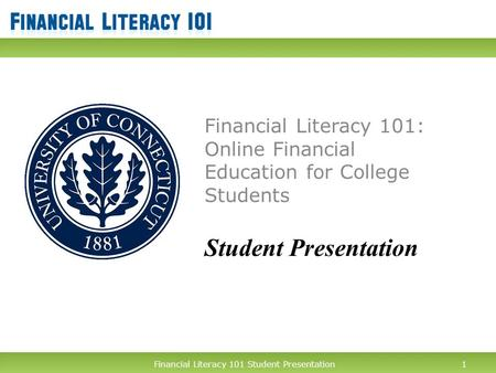 Financial Literacy 101 Student Presentation1 Financial Literacy 101: Online Financial Education for College Students Student Presentation 1Financial Literacy.