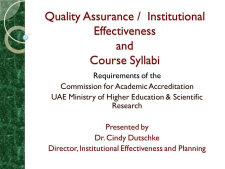 Quality Assurance / Institutional Effectiveness and Course Syllabi Requirements of the Commission for Academic Accreditation UAE Ministry of Higher Education.