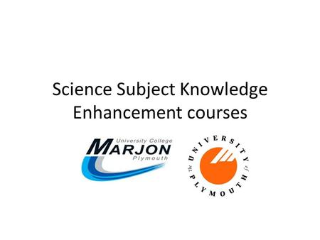 Science Subject Knowledge Enhancement courses. Where? Physics Subject Knowledge Enhancement course at Plymouth University Chemistry Subject Knowledge.