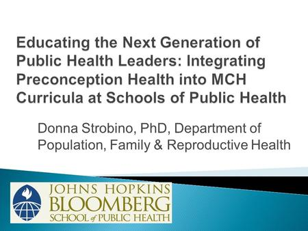 Donna Strobino, PhD, Department of Population, Family & Reproductive Health.