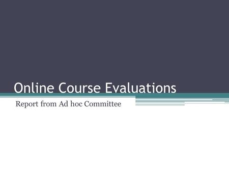 Online Course Evaluations Report from Ad hoc Committee.