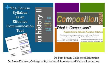 + The Course Syllabus as an Effective Communication Tool Dr. Pam Brown, College of Education Dr. Steve Damron, College of Agricultural Sciences and Natural.