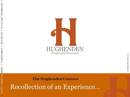SUPPLY CHAIN PLANNING CONSULTANCY EDUCATION TOOLS AND TECHNIQUES © Hughenden Ltd 2007 1 The Hughenden Courses Recollection of an Experience…