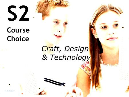 S2 Course Choice Craft, Design & Technology V1.1 25/1/07.
