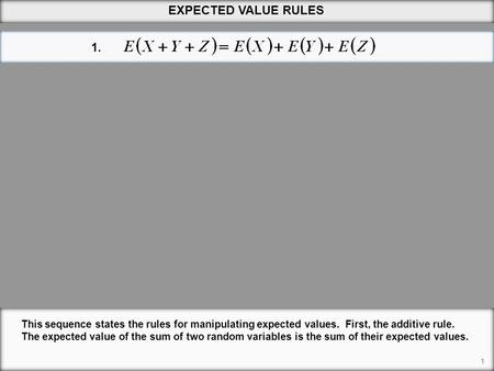 EXPECTED VALUE RULES 1. This sequence states the rules for manipulating expected values. First, the additive rule. The expected value of the sum of two.