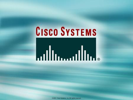 © 2003, Cisco Systems, Inc. All rights reserved..