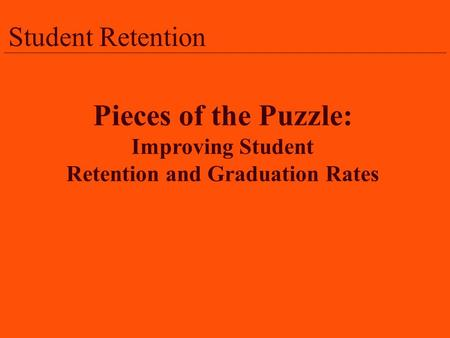 Student Retention Pieces of the Puzzle: Improving Student Retention and Graduation Rates.