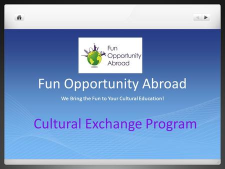 Fun Opportunity Abroad We Bring the Fun to Your Cultural Education! Cultural Exchange Program.
