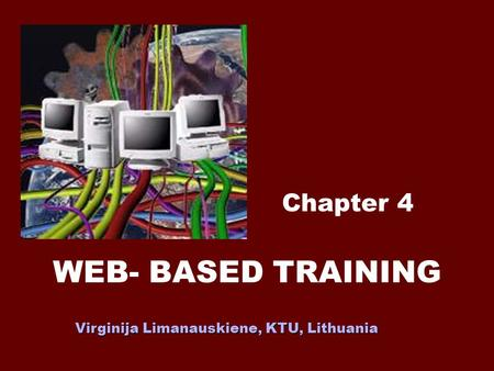 WEB- BASED TRAINING Chapter 4 Virginija Limanauskiene, KTU, Lithuania.